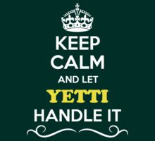 Keep Calm and Let YETTI Handle it T-Shirt