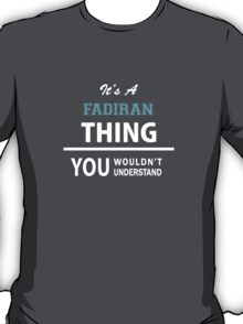 Its a FADIRAN thing, you wouldn't understand T-Shirt