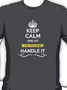 Keep Calm and Let BERDEEN Handle it T-Shirt