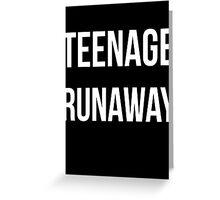 Teenage Runaway - White Text Greeting Card