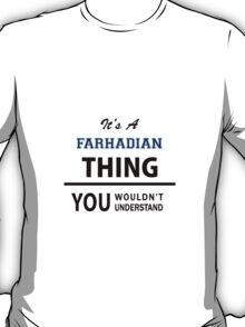 Its a FARHADIAN thing, you wouldn't understand T-Shirt