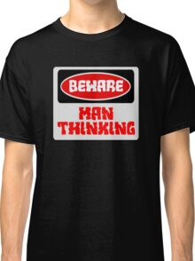 BEWARE: MAN THINKING, FUNNY DANGER STYLE FAKE SAFETY SIGN Classic T-Shirt
