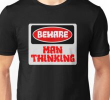 BEWARE: MAN THINKING, FUNNY DANGER STYLE FAKE SAFETY SIGN Unisex T-Shirt