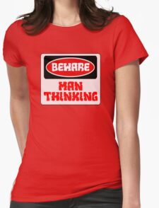 BEWARE: MAN THINKING, FUNNY DANGER STYLE FAKE SAFETY SIGN Womens Fitted T-Shirt