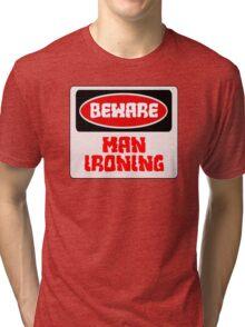 BEWARE: MAN IRONING, FUNNY DANGER STYLE FAKE SAFETY SIGN Tri-blend T-Shirt
