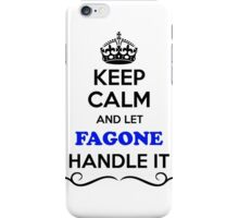 Keep Calm and Let FAGONE Handle it iPhone Case/Skin