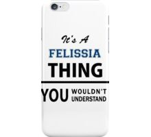 Its a FELISSIA thing, you wouldn't understand iPhone Case/Skin