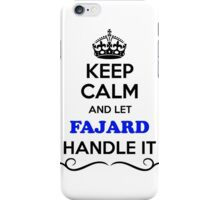 Keep Calm and Let FAJARD Handle it iPhone Case/Skin