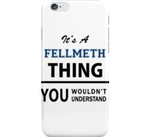 Its a FELLMETH thing, you wouldn't understand iPhone Case/Skin