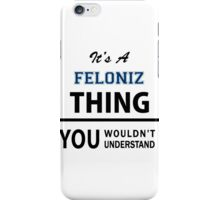 Its a FELONIZ thing, you wouldn't understand iPhone Case/Skin