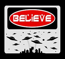 BELIEVE: UFO, FUNNY DANGER STYLE FAKE SAFETY SIGN by DangerSigns