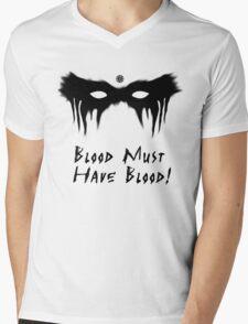 Blood Must Have Blood!  Mens V-Neck T-Shirt