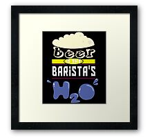"""""""Beer is the Barista's H20"""" Collection #43031 Framed Print"""
