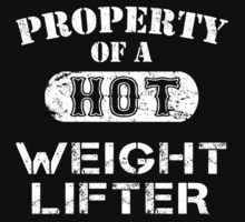 Property Of A Hot Weight Lifter - Custom Tshirt by custom333