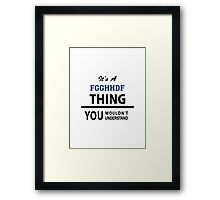 Its a FGGHHDF thing, you wouldn't understand Framed Print