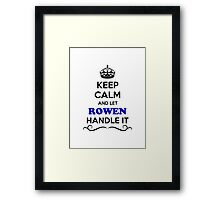 Keep Calm and Let ROWEN Handle it Framed Print