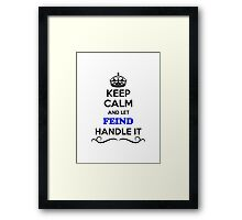 Keep Calm and Let FEIND Handle it Framed Print