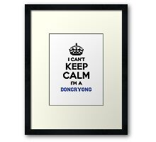I can't keep calm I'm a DONGRYONG Framed Print