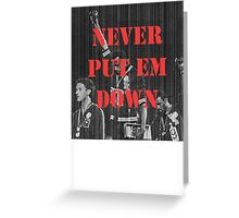 Never put em down Greeting Card