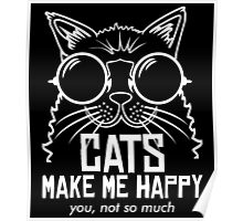CATS MAKE ME HAPPY YOU, NOT SO MUCH Poster