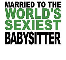 Married To The World's Sexiest Babysitter Photographic Print