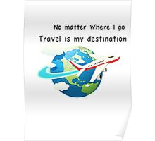 Travel is my destination Poster