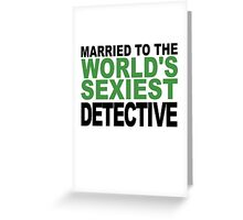Married To The World's Sexiest Detective Greeting Card