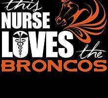 this nurse loves the broncos by teeshoppy