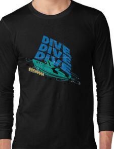 Dive! Dive! Dive! Long Sleeve T-Shirt