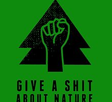 Give A Shit About Nature by Esoteric Exposal