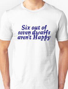 Six out of seven dwarfs aren't Happy T-Shirt