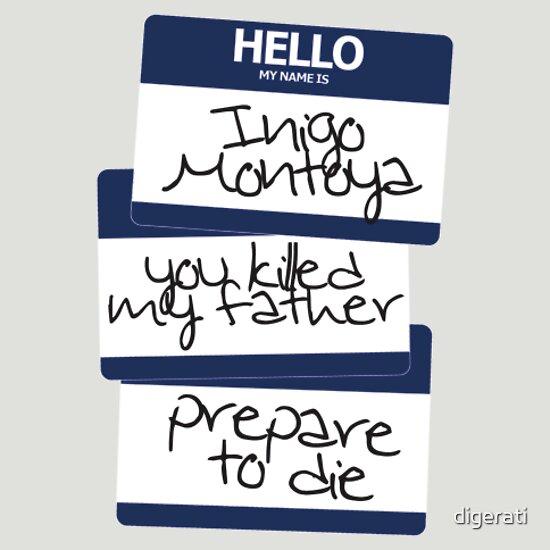TShirtGifter presents: Hello my name is Inigo Montoya. You killed my father. Prepare to die.