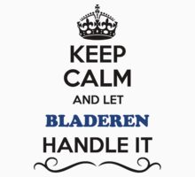 Keep Calm and Let BLADEREN Handle it by thenamer