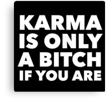 Karma Is Only a Bitch If You Are Funny Quote Canvas Print