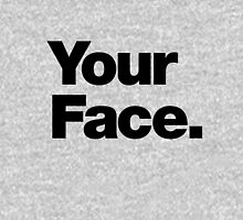 Your Face - Dark Text Unisex T-Shirt