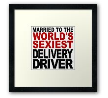 Married To The World's Sexiest Delivery Driver Framed Print