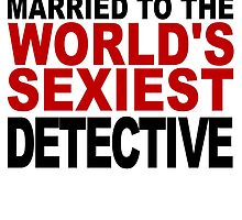 Married To The World's Sexiest Detective by GiftIdea