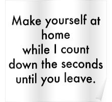 Make yourself at home while a count the seconds until you leave. Poster