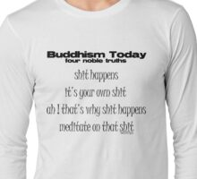 what buddha would say NOW !! Long Sleeve T-Shirt
