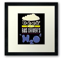 """""""Beer is the Bus Driver's H20"""" Collection #43049 Framed Print"""