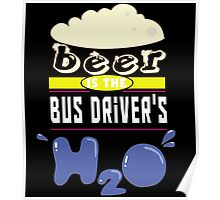 """Beer is the Bus Driver's H20"" Collection #43049 Poster"