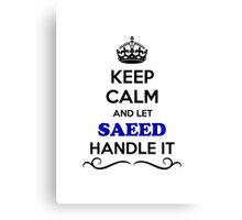 Keep Calm and Let SAEED Handle it Canvas Print