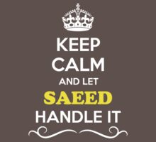 Keep Calm and Let SAEED Handle it Kids Clothes