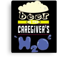 """""""Beer is the Caregiver's H20"""" Collection #43053 Canvas Print"""