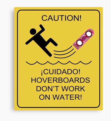 Caution! Hoverboards don't work on Water! Canvas Print