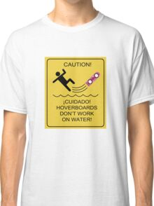 Caution! Hoverboards don't work on Water! Classic T-Shirt