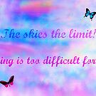 The skies the limit! by Lynn Moore