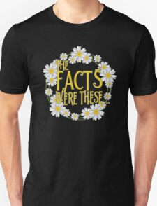 The Facts Were These... [Pushing Daisies] Unisex T-Shirt