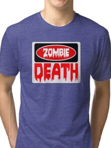 ZOMBIE DEATH, FUNNY DANGER STYLE FAKE SAFETY SIGN Tri-blend T-Shirt