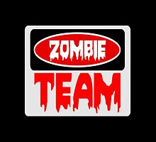 ZOMBIE TEAM, FUNNY DANGER STYLE FAKE SAFETY SIGN by DangerSigns